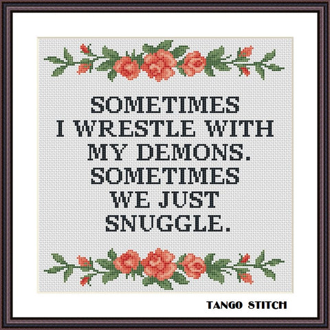 Sometimes I wrestle with my demons funny quote cross stitch pattern