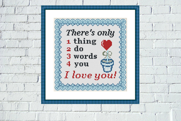 There is only 1 thing 2 do 3 words 4 you I love you cross stitch pattern