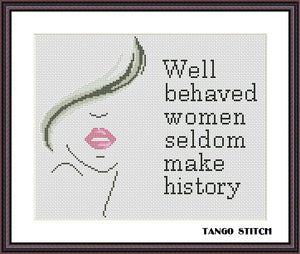 Well behaved women seldom make history feminist cross stitch pattern