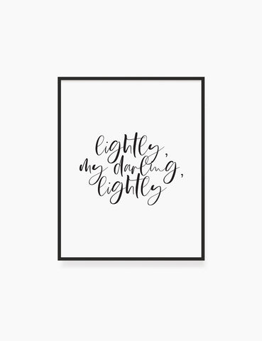 Printable Wall Art Quote: LIGHTLY, MY DARLING, LIGHTLY. Printable Poster. Inspirational Quote. WA043 - Paper Moon Art & Design