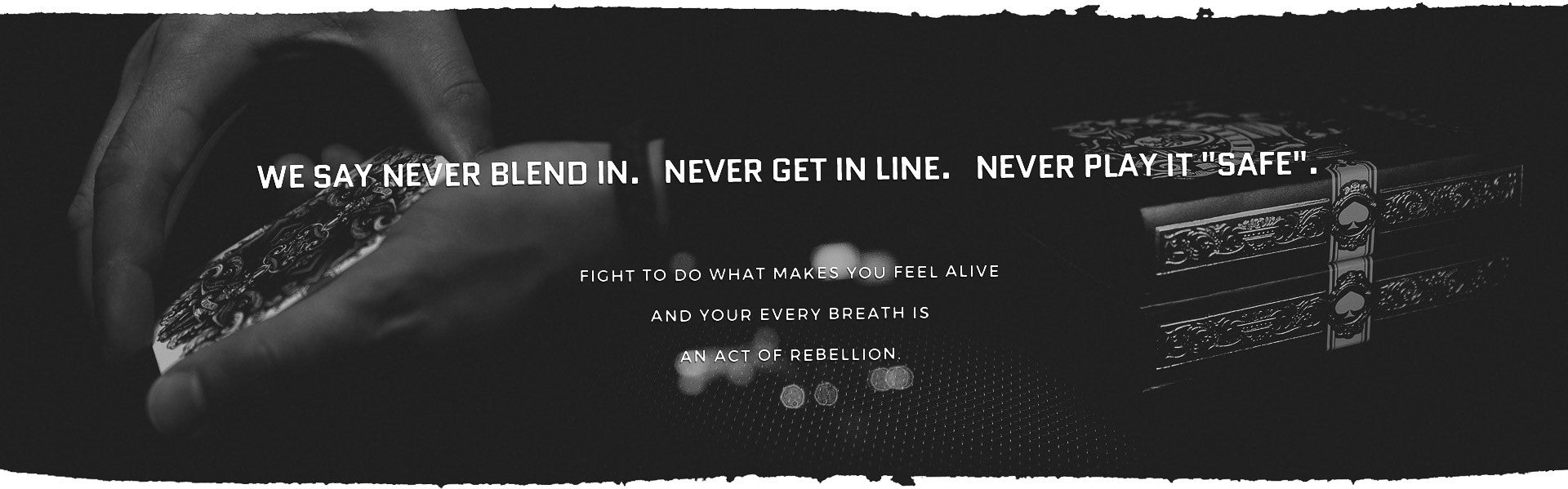 "We say never blend in. Never get in line. Never play ""safe"". Fight to do what makes you come alive and your every breath is an act of rebellion."