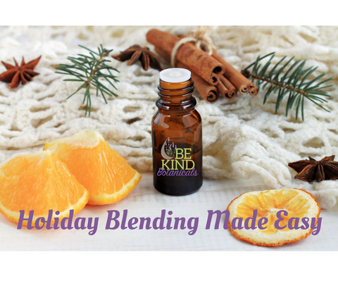 Holiday Essential Oil Blending Made Simple - Be Kind Botanicals