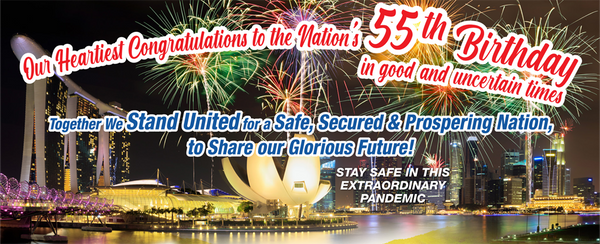 Our Heartiest Congratulations to Singapore's 55th Birthday in Good and Uncertain Times