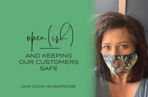 <p><b>Open(ish)</b></p> <p><i>and keeping our customers safe</i></p>