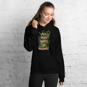 All You Need Is Plants Unisex Hoodie - Livinry