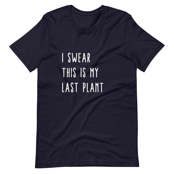 I Swear This Is My Last Plant Short-Sleeve Unisex T-Shirt - Livinry