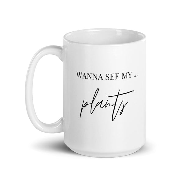 Wanna See My Plants Mug - Livinry