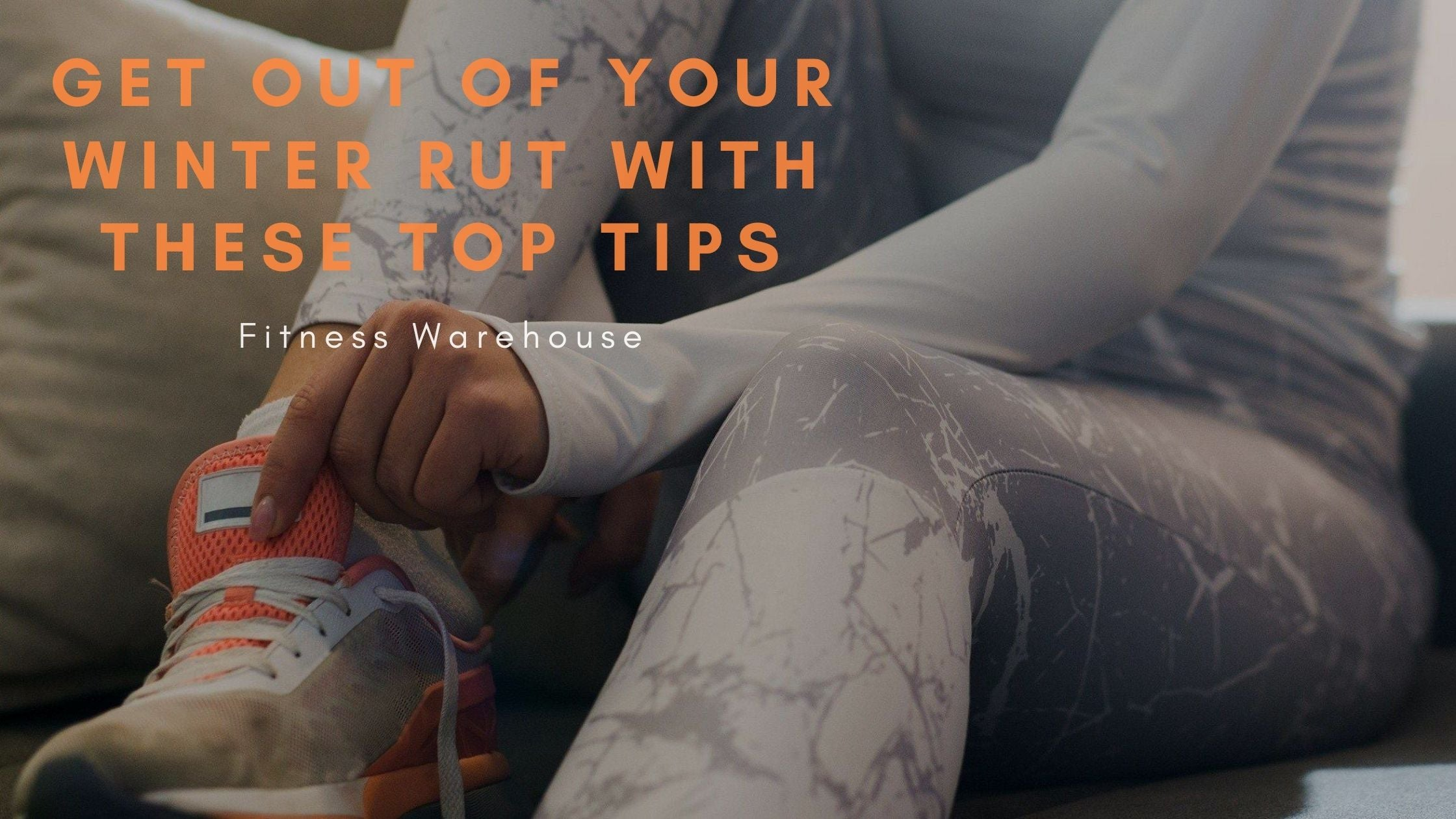 Get out of your winter rut with these top tips