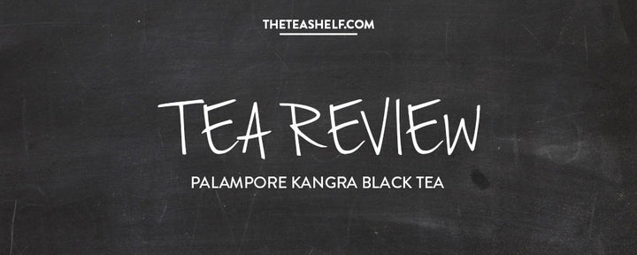 TEA REVIEW: PALAMPORE KANGRA BLACK TEA BY AMANDA WILSON