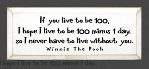 If You Live to Be 100 Pooh Wood Sign