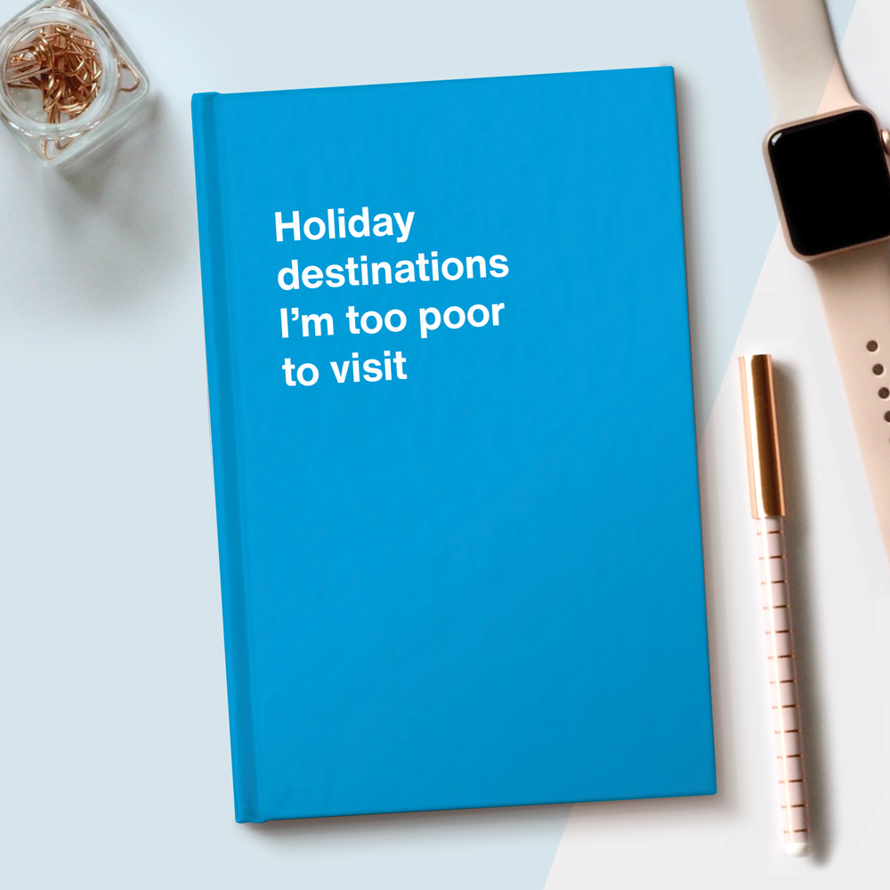 Holiday destinations I'm too poor to visit