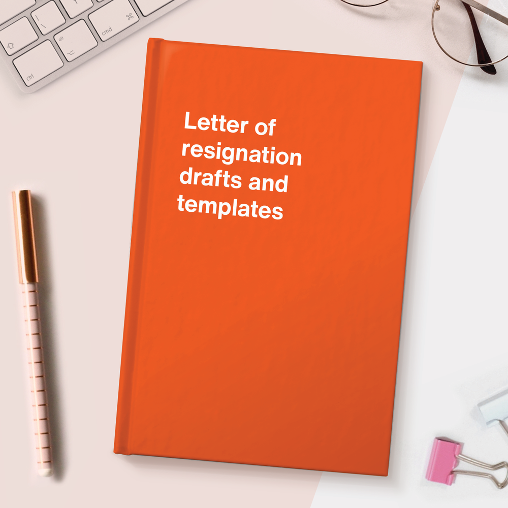 Letter of resignation drafts and templates