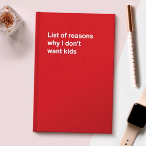 List of reasons why I don't want kids