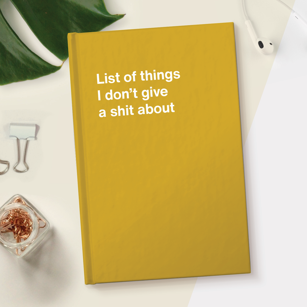 List of things I don't give a shit about