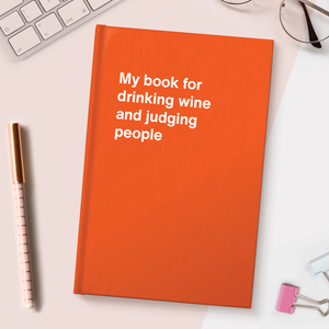 My book for drinking wine and judging people