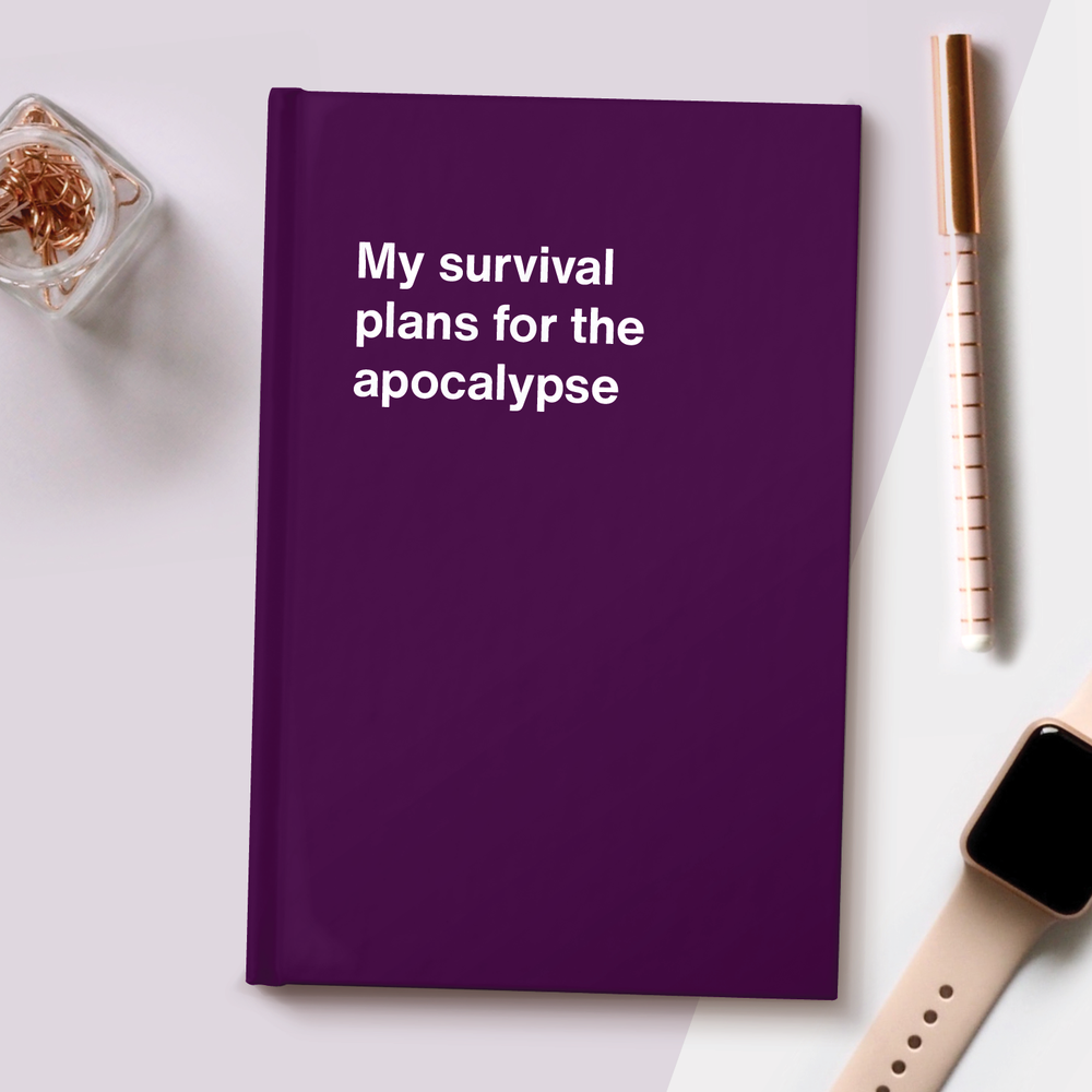 My survival plans for the apocalypse