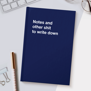 Notes and other shit to write down