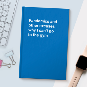 Pandemics and other excuses why I can't go to the gym