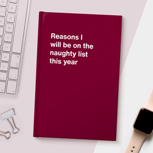 Reasons I will be on the naughty list this year