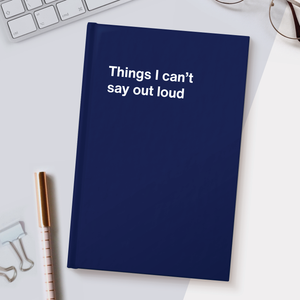 Things I can't say out loud