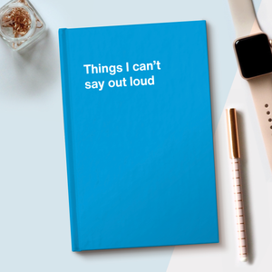 WTF Notebooks | Things I can't say out loud