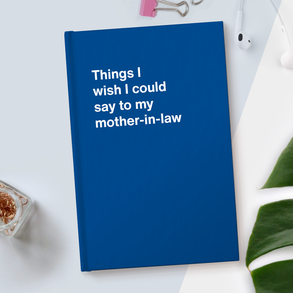 Things I wish I could say to my mother-in-law