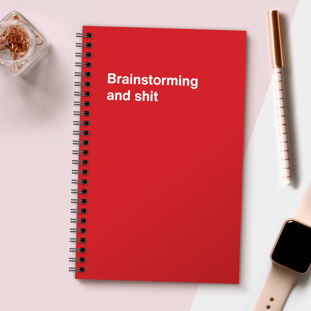 WTF Notebooks | Brainstorming and shit
