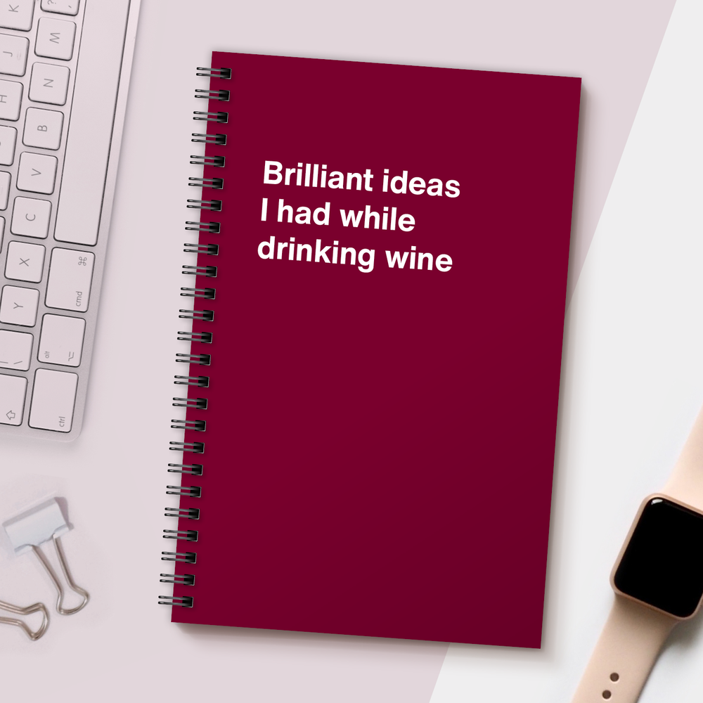 WTF Notebooks | Brilliant ideas I had while drinking wine