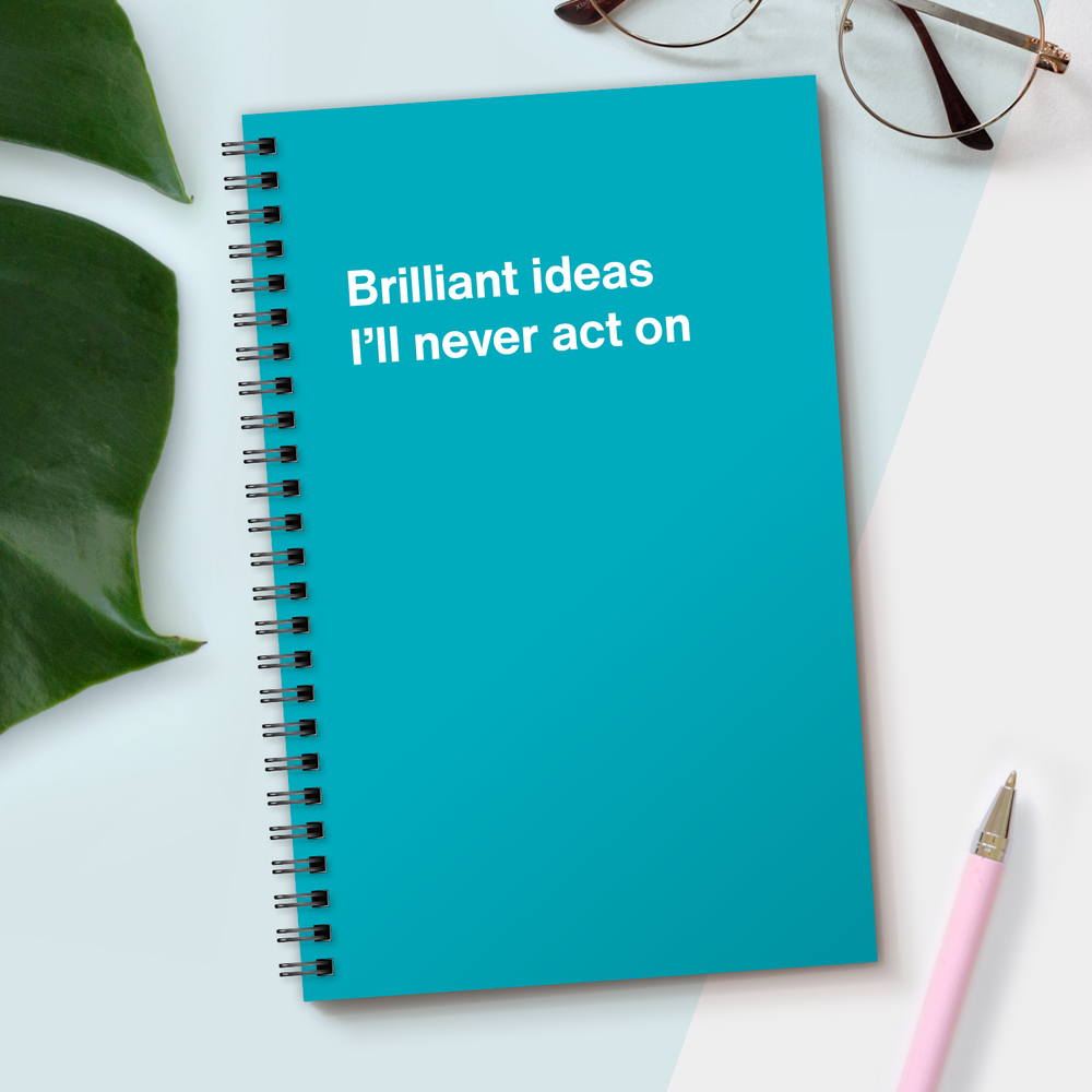 WTF Notebooks | Brilliant ideas I'll never act on