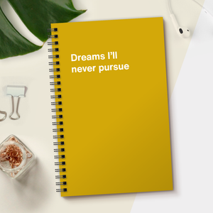 WTF Notebooks | Dreams I'll never pursue