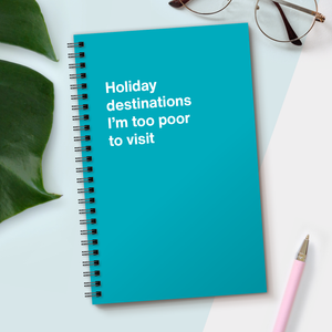 WTF Notebooks | Holiday destinations I'm too poor to visit