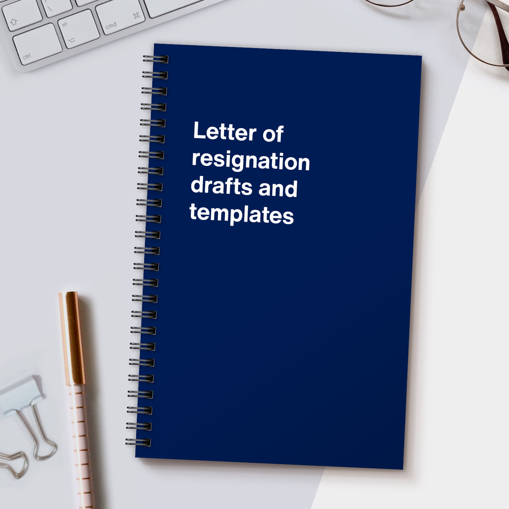 WTF Notebooks | Letter of resignation drafts and templates