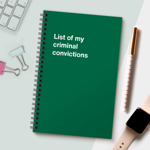 WTF Notebooks | List of my criminal convictions
