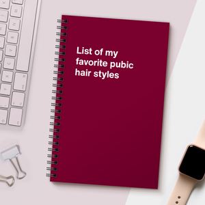 WTF Notebooks | List of my favorite pubic hair styles
