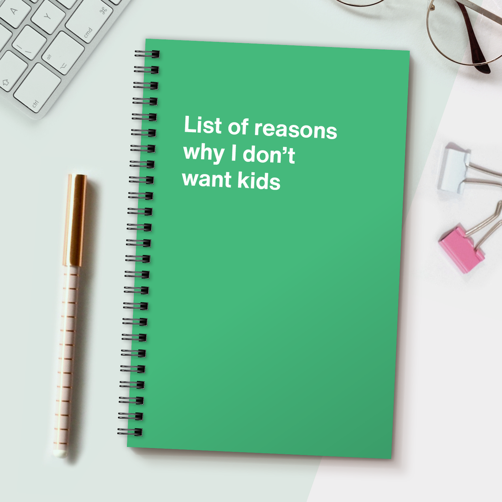 WTF Notebooks | List of reasons why I don't want kids