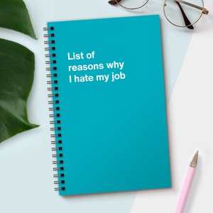 WTF Notebooks | List of reasons why I hate my job