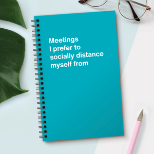 Meetings I prefer to socially distance myself from