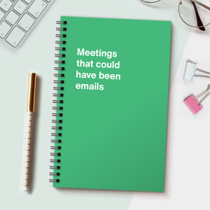 WTF Notebooks | Meetings that could have been emails