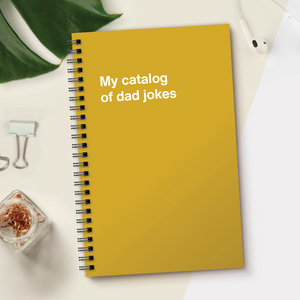 WTF Notebooks | My catalog of dad jokes