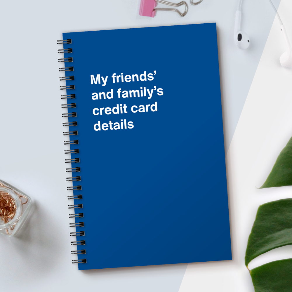 WTF Notebooks | My friends' and family's credit card details