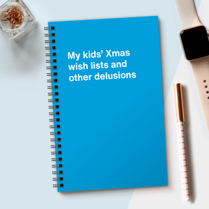 My kids' Xmas wish lists and other delusions