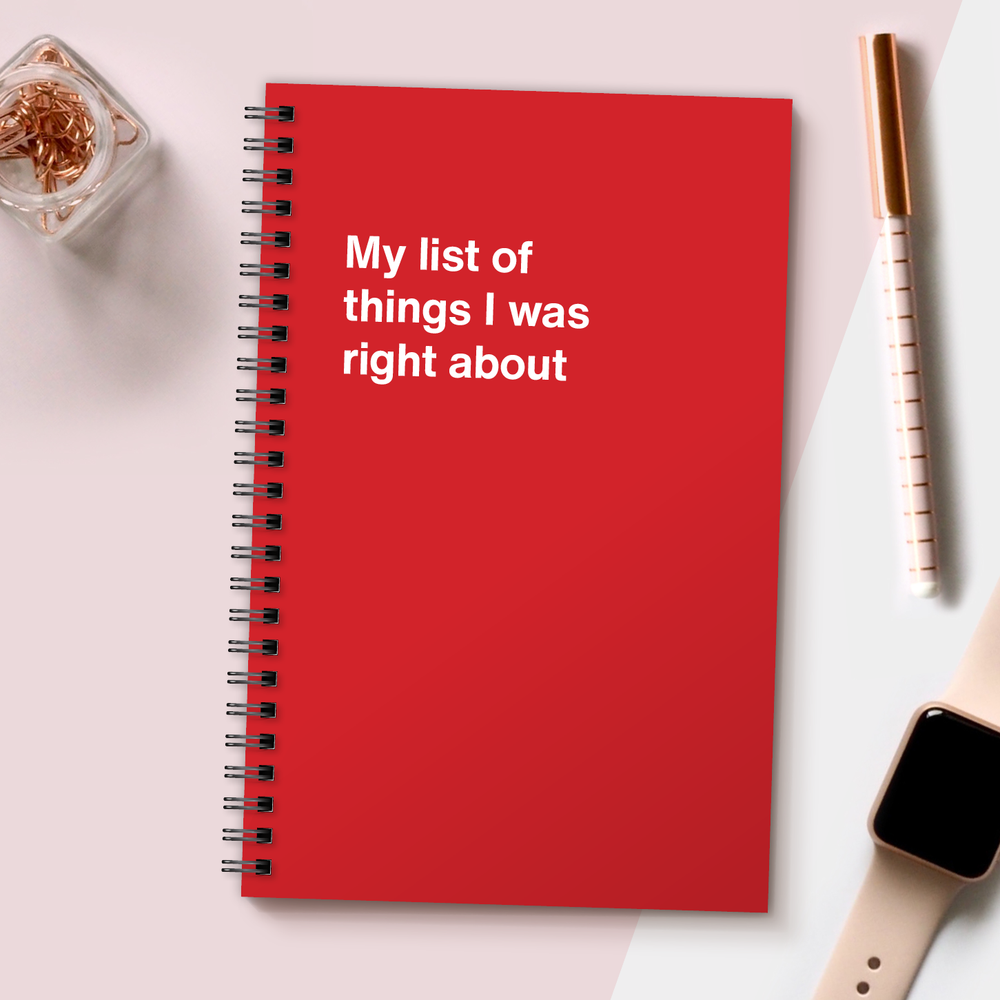 WTF Notebooks | My list of things I was right about