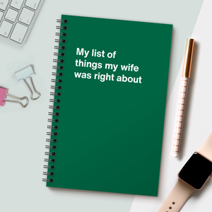 WTF Notebooks | My list of things my wife was right about
