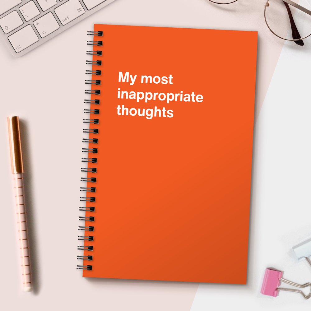 WTF Notebooks | My most inappropriate thoughts