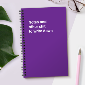 WTF Notebooks | Notes and other shit to write down