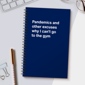 WTF Notebooks | Pandemics and other excuses why I can't go to the gym