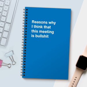 WTF Notebooks | Reasons why I think that this meeting is bullshit
