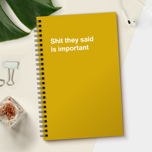 WTF Notebooks | Shit they said is important