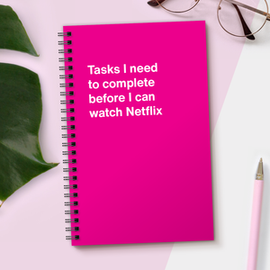 WTF Notebooks | Tasks I need to complete before I can watch Netflix