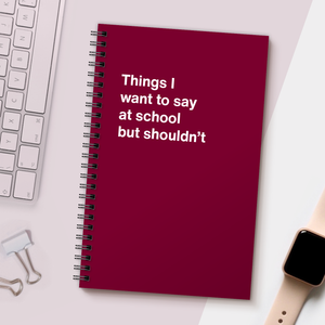 WTF Notebooks | Things I want to say at school but shouldn't